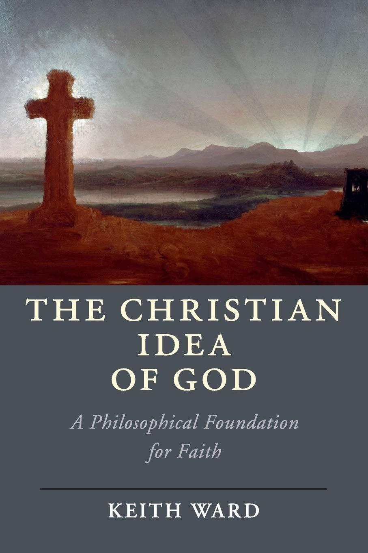 """კეიტ უარდი: """"ღმერთის ქრისტიანული იდეა: სარწმუნოების ფილოსოფიური საფუძველი"""""""